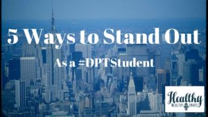 5 Ways to Stand out as a #DPTStudent