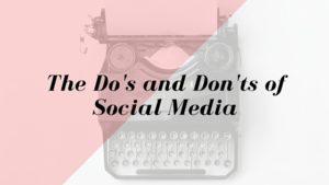 The Dos & Don'ts of Social Media