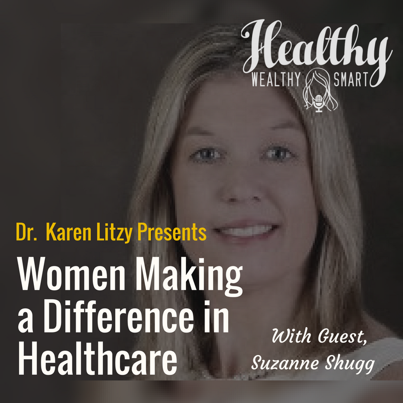 258: Dr. Suzanne Shugg: Women Making a Difference in Healthcare