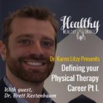 272: Dr. Brett Kestenbaum: Defining your Physical Therapy Career, Part 1