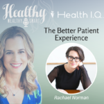 324: Rachael Norman: The Better Patient Experience