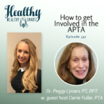 337: Dr. Peggy Lynam: How to get Involved in the APTA