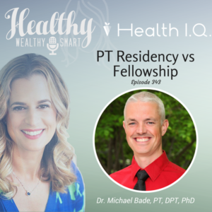 343: Dr. Michael Bade, PT, DPT, PhD: PT Residency vs Fellowship