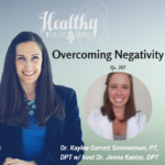 361: Dr. Kaylee Garrett Simmerman, PT, DPT: Overcoming Negativity