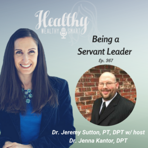 367: Dr. Jeremy Sutton, PT, DPT: Being a Servant Leader