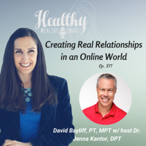 371: David Bayliff, MSPT: Creating Real Relationships in an Online World