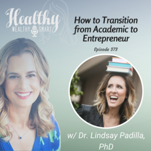 373: Dr. Lindsay Padilla: How To Transition From Academia to Entrepreneur