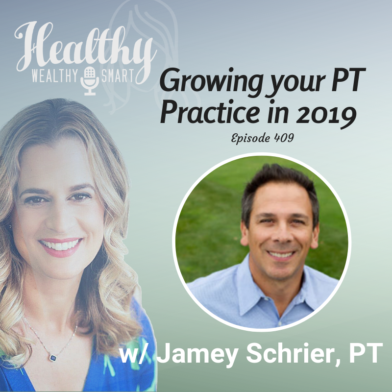 409: Jamey Schrier, PT: Growing your PT Business in 2019