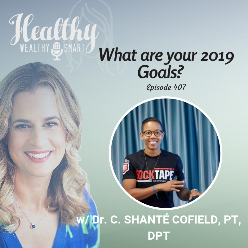 407: Dr. C. Shanté Cofield, PT, DPT: What are Your 2019 Goals?