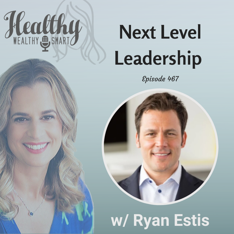 467: Ryan Estis: Next Level Leadership