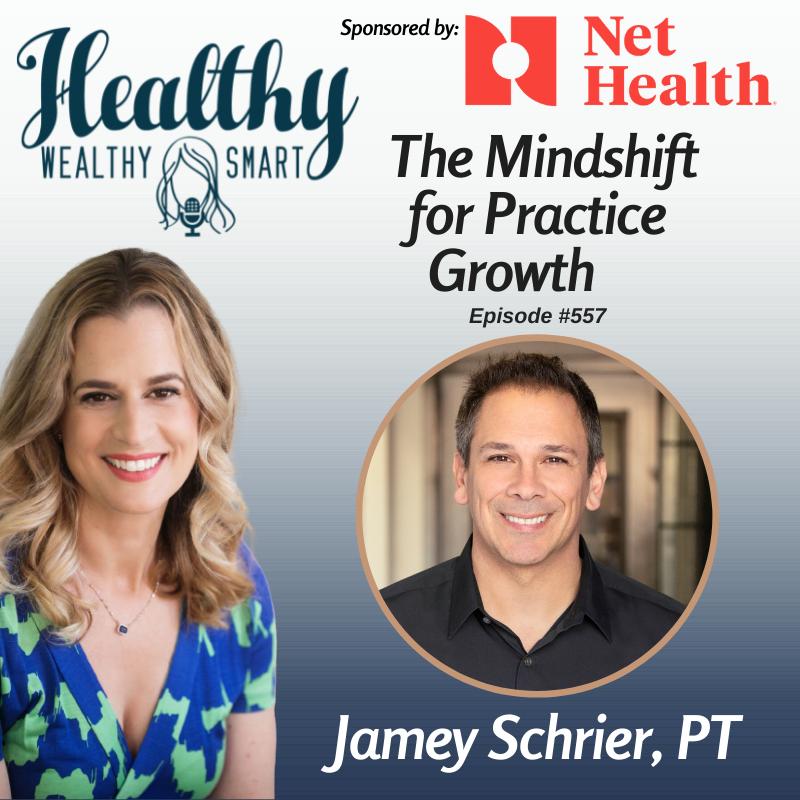 557: Jamey Schrier, PT: The Mindshift for Practice Growth