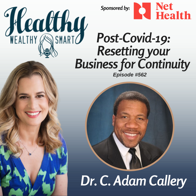 562: Dr. C. Adam Callery: Post Covid-19, Resetting Business for Continuity