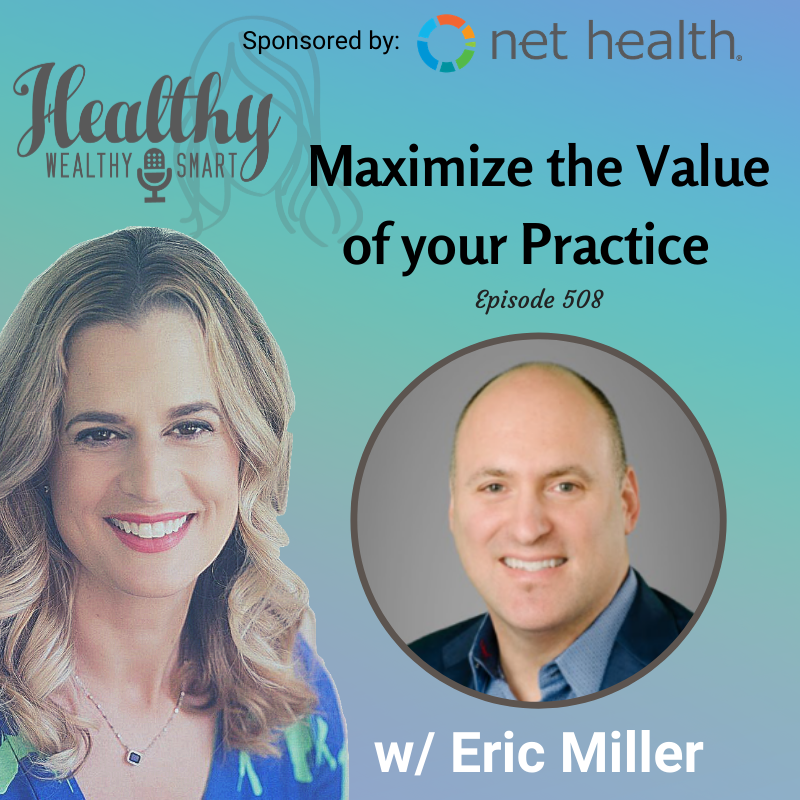 508: Eric Miler: Maximize the Value of your Practice