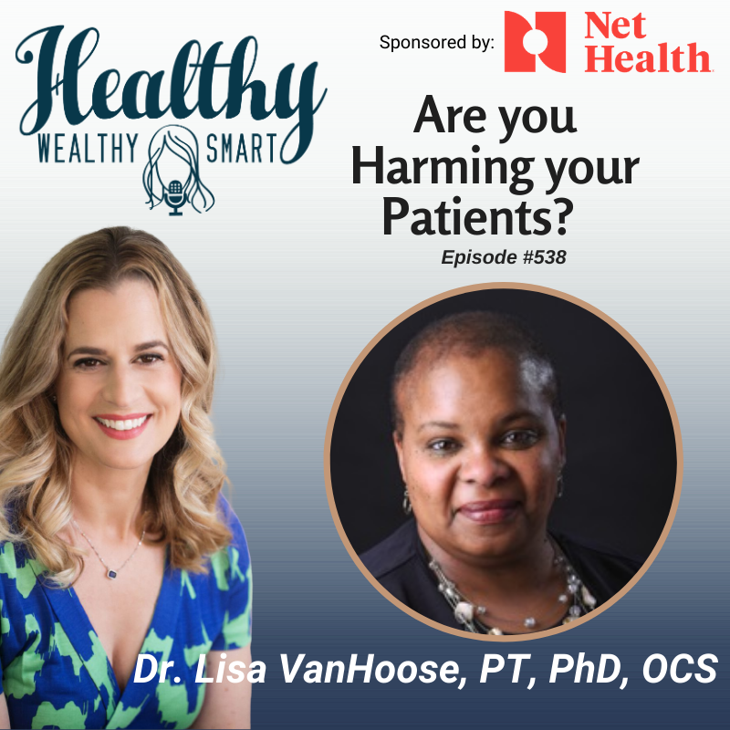 538: Dr. Lisa VanHoose: Are you Harming your Patients?
